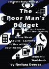 The Poor Man's Budget  (or Anyone For That Matter) Student Workbook: A 5 week course learning to live within your means - Ms Marilynn Dawson