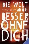 Die Welt wär besser ohne dich (Jugendliteratur ab 12 Jahre) - Sarah Darer Littman, Franziska Jaekel