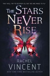The Stars Never Rise - Rachel Vincent