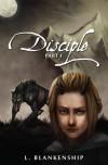 Disciple, Part I - L. Blankenship