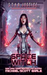 Space Witch: A Paranormal Space Opera Adventure (Star Justice) (Volume 2) - Michael-Scott Earle