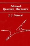 Advanced Quantum Mechanics - J. J. Sakurai