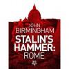 Stalin's Hammer: Rome - John   Birmingham