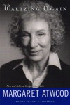 Waltzing Again: New and Selected Conversations with Margaret Atwood - Earl G. Ingersoll, Margaret Atwood