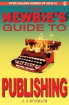 The Newbie's Guide to Publishing - J.A. Konrath, Barry Eisler