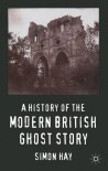 A History of the Modern British Ghost Story - Simon Hay