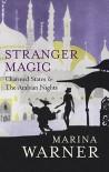 Stranger Magic: Charmed States & The Arabian Nights - Marina Warner