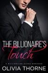 The Billionaire's Touch (The Billionaire's Kiss, Book Two): (A Billionaire Alpha Romance) - Olivia Thorne