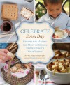 Celebrate Every Day: Recipes for Making the Most of Special Moments with Your Family - Jaime Richardson