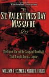 The St. Valentine's Day Massacre: The Untold Story of the Gangland Bloodbath That Brought Down Al Capone - William J. Helmer, Arthur J. Bilek, Arthur J Bilek
