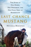 Last Chance Mustang: The Story of One Horse, One Horseman, and One Final Shot at Redemption - Mitchell Bornstein