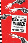 An Exaggerated Murder: A Novel - S.J. Cook;Josh Lanyon
