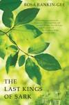 The Last Kings of Sark: A Novel - Rosa Rankin-Gee