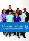 This We Believe: Keys To Educating Young Adolescents - National Middle School Association