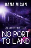 No Port to Land (Law and Crucible Saga Book 1) - Ioana Visan