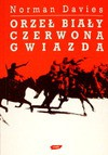 Orzeł biały, czerwona gwiazda : wojna polsko-bolszewicka 1919-1920 - Norman Davies