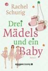 Drei Mädels und ein Baby (German Edition) - Rachel Schurig, Daniela Janz