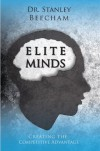 Elite Minds: Creating the Competitive Advantage - Stan Beecham