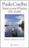 Sono come il fiume che scorre. Pensieri e riflessioni 1998-2005 - Paulo Coelho
