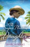 The Sugar Planter's Daughter - Sharon Maas