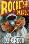 Rocketship Patrol - J.I. Greco