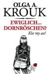 Ewiglich ... Dornröschen? Kiss my ass! - Olga A. Krouk