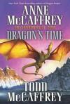 Dragon's Time: Dragonriders of Pern - Anne McCaffrey, Todd J. McCaffrey