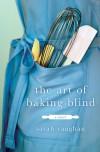The Art of Baking Blind: A Novel - Sarah Vaughan
