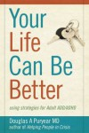 Your Life Can Be Better: using strategies for Adult ADD/ADHD - Puryear MD,  Douglas A.