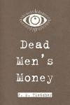Dead Men's Money (Dodo Press) - J.S. Fletcher
