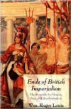 Ends of British Imperialism: The Scramble for Empire, Suez, and Decolonization - William Roger Louis