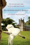 Downtrodden Abbey: The Interminable Saga of an Insufferable Family - Gillian Fetlocks