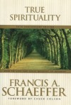 True Spirituality: How to Live for Jesus Moment by Moment - Francis August Schaeffer