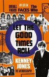 Let The Good Times Roll: My Life in Small Faces, Faces and The Who - Kenney Jones