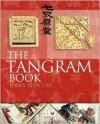 The Tangram Book - Jerry Slocum, Jacob Botermans, Dieter Gebhardt, Monica Ma, Xiaohe Ma, Harold Raizer, Dic Sonneveld, Carla van Splunteren