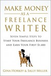 Make Money As A Freelance Writer: 7 Simple Steps to Start Your Freelance Writing Business and Earn Your First $1,000 - Sally Miller, Gina Horkey