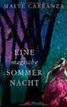 Eine magische Sommernacht : Roman - Maite Carranza, Hanna Grzimek