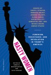 Nasty Women: Feminism, Resistance, and Revolution in Trump's America - Kate Harding, Samhita Mukhopadhyay