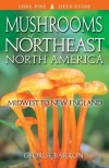 Mushrooms of Northeast North America: Midwest to New England - George Barron