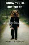 I Know You're Out There: Private Longings, Public Humiliations, and Other Tales from the Personals - Michael Beaumier
