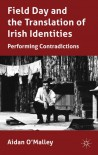 Field Day and the Translation of Irish Identities: Performing Contradictions - Aidan O'Malley