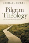 Pilgrim Theology: Core Doctrines for Christian Disciples - Michael S. Horton