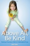 Above All, Be Kind: Raising a Humane Child in Challenging Times - Zoe Weil