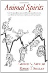 Animal Spirits: How Human Psychology Drives the Economy, and Why It Matters for Global Capitalism - George A. Akerlof, Robert J. Shiller