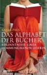 Das Alphabet der Bücher: Bekenntnisse einer hemmungslosen Leserin - Karla Paul