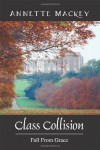 Class Collision: Fall From Grace - Annette Mackey