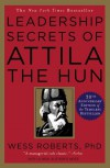 Leadership Secrets of Attila the Hun - Wess Roberts