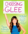 Choosing Glee: 10 Rules to Finding Inspiration, Happiness, and the Real You - Jenna Ushkowitz, Sheryl Berk