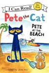 Pete the Cat: Pete at the Beach (My First I Can Read) - James Dean