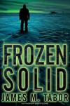 Frozen Solid - James M. Tabor